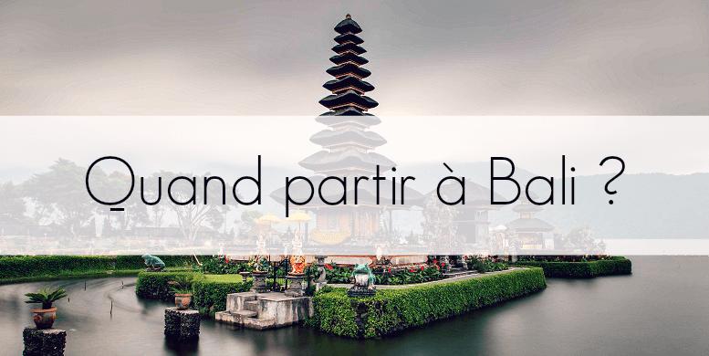 Quand partir à Bali meilleure période