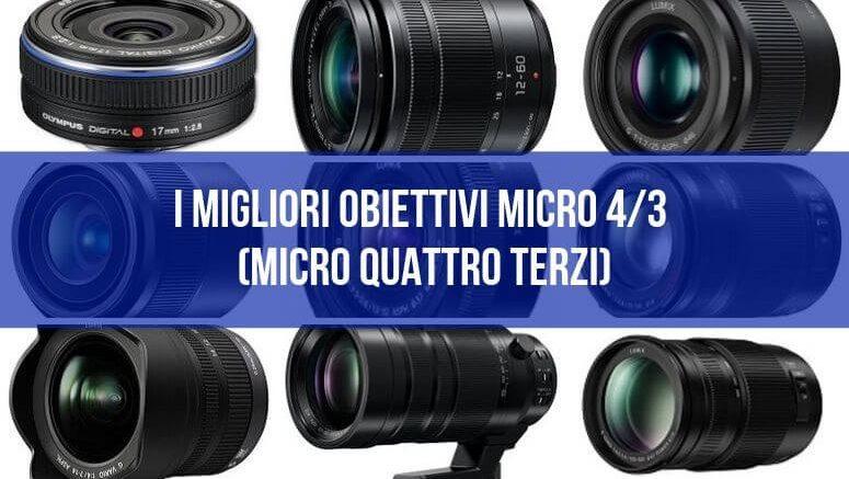 I migliori obiettivi Micro 43 Micro Quattro Terzi
