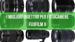 I migliori obiettivi compatibili fotocamere Fujifilm X