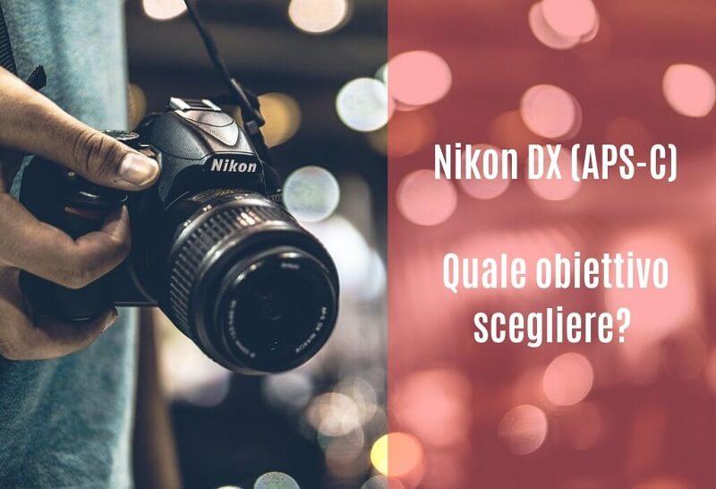 Quale obiettivo scegliere Nikon DX apsc