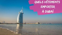quels vetements emporter a dubai